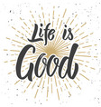 life is good hand drawn lettering phrase isolated vector image