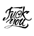 fuck you modern calligraphy hand lettering for vector image