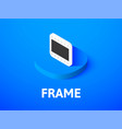 frame isometric icon isolated on color background vector image