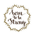 born to be strong inspirational and motivation vector image