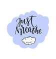just breathe lettering calligraphic motivation vector image