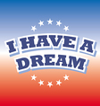I have a dream on red and blue background vector image