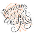 with hand-drawn lettering Mornings I feel like vector image