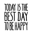 Today best day happy vector image
