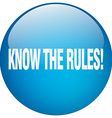 know the rules blue round gel isolated push button vector image