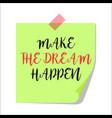 make the dream happen paper note vector image