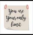 yyou are your only limit note vector image