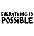 Everything is possible Hand lettering vector image