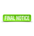 final notice green 3d realistic square isolated vector image