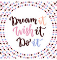 dream it wish it do it hand lettering calligraphy vector image