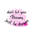 don39t let your dreams just be dreams hand drawn vector image