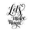 Lets make magic black ink hand lettering positive vector image