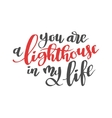 You are a lighthousu in my life Brush hand drawn vector image