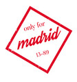 only for madrid rubber stamp vector image