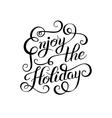 original black and white Enjoy the Holiday brush vector image