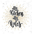 my kitchen my rules hand drawn lettering on white vector image