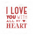 Quote phrase i love you with all my heart hand vector image