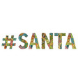 word santa with hashtag decorative vector image