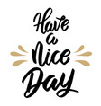 have a nice day hand drawn lettering isolated on vector image