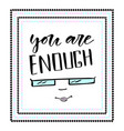 you are enough modern calligraphy inspirational vector image