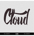 CLOUD hand lettering - handmade calligraphy vector image vector image