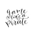 Play like a pirate hand drawn lettering brush vector image