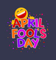 april fools day design with text and laughing vector image