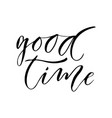 good time modern calligraphy inspirational and vector image