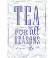 Poster Tea For all Reasons ink vector image