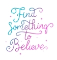 Find something to believe Hand drawn lettering vector image