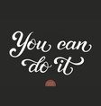 hand drawn lettering you can do it elegant modern vector image