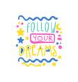 follow your dreams positive slogan hand written vector image