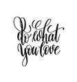 do what you love hand written lettering positive vector image