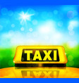 yellow taxi sign on the car on a blue sky vector image vector image