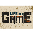 T shirt typography graphic with quote Life is game vector image