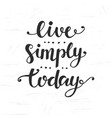 live simply today inspirational lettering vector image
