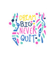 dream big never quit positive slogan hand written vector image