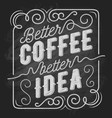 Better coffee better idea coffee quote typography vector image