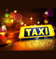 yellow taxi sign on the car against the lights of vector image