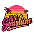 hello sunshine hand drawn phrase design element vector image