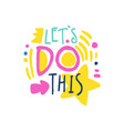 lets do this positive slogan hand written vector image