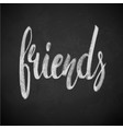 friends phrase hand drawn lettering brush pen vector image