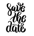 save the date hand drawn motivation lettering vector image