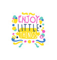enjoy little things positive slogan hand written vector image