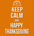 keep calm and happy thanksgiving poster vector image