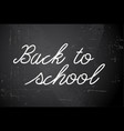 back to school white on chalkboard vector image vector image