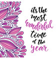 Hand drawn lettering its the most wonderful time vector image