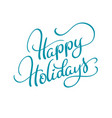 text happy holidays on white background vector image
