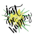 hand lettering just be happy for t-shirts designs vector image