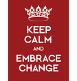 Keep Calm and Embrace Change poster vector image